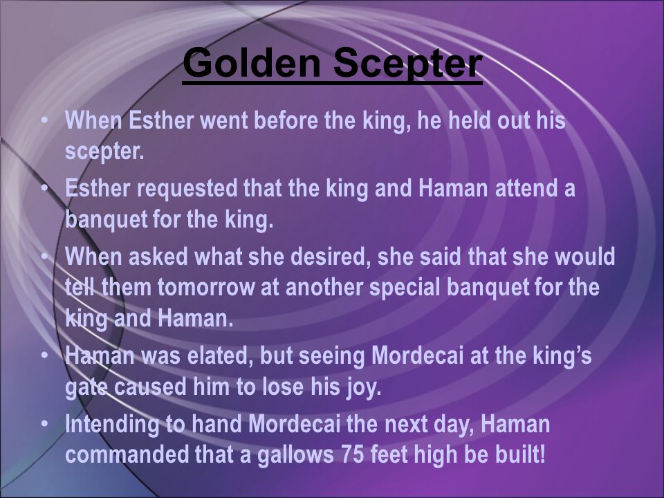 Golden Scepter When Esther went before the king, he held out his scepter.