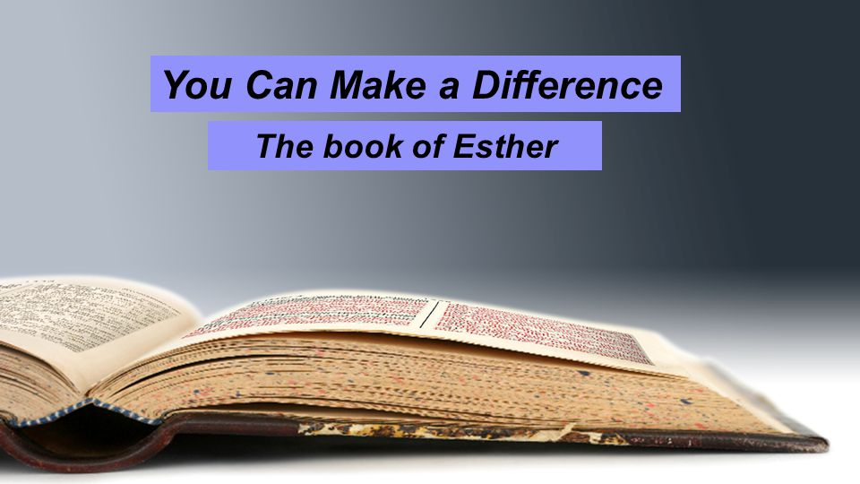 You Can Make a Difference The book of Esther