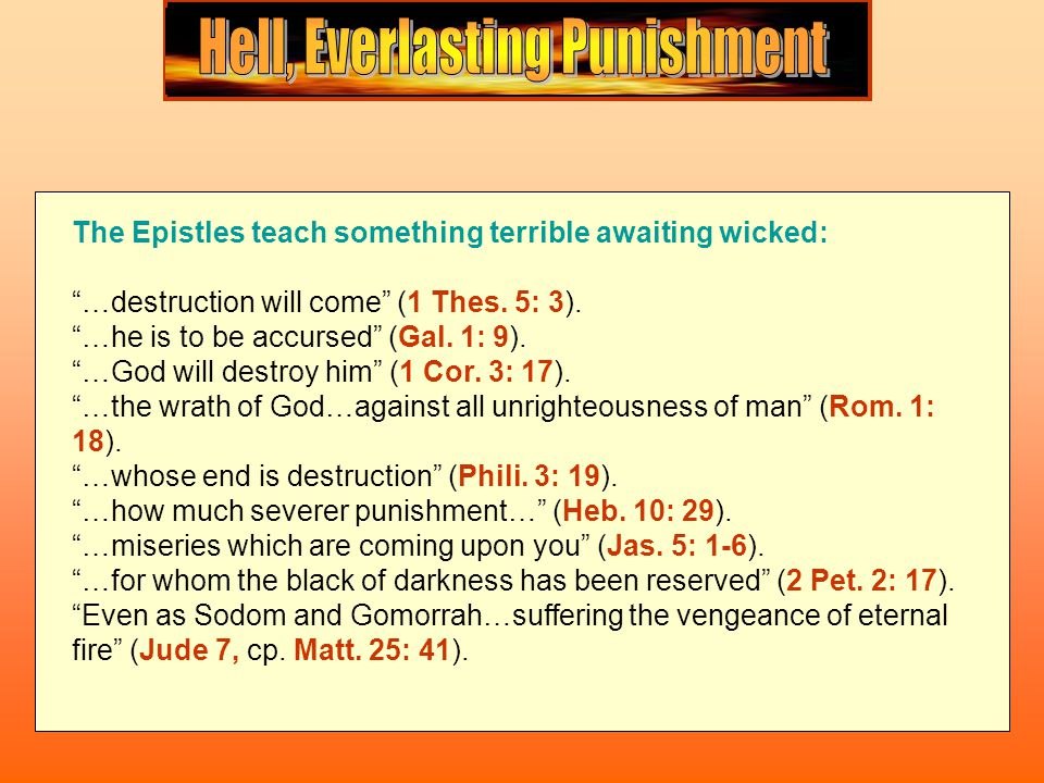 Do the scriptures, though, present hell as a place of endless and conscious punishment to be suffered by the wicked after the Judgement Day.