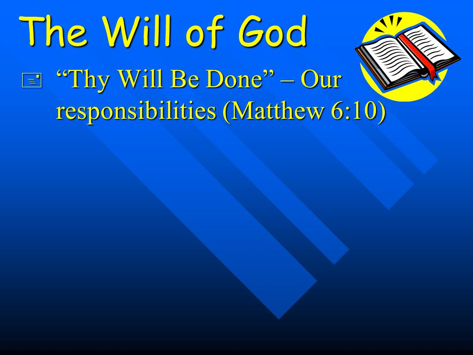 The Will of God + Thy Will Be Done – Our responsibilities (Matthew 6:10)