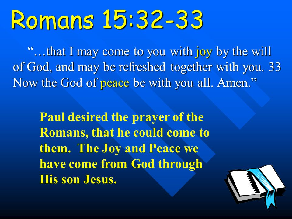 Romans 15:32-33 …that I may come to you with joy by the will of God, and may be refreshed together with you.
