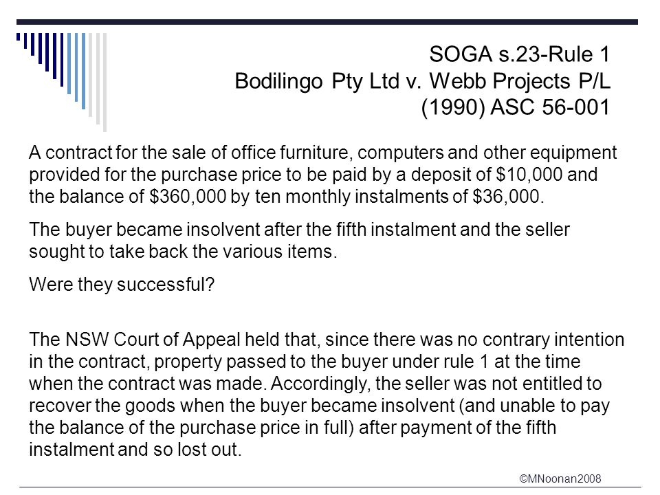 ©MNoonan2008 SOGA s.23-Rule 1 Bodilingo Pty Ltd v. Webb Projects P/L (1990) ASC 56-001 A contract for the sale of office furniture, computers and othe