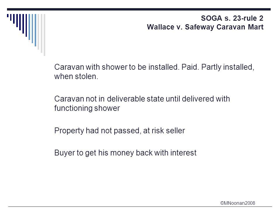 ©MNoonan2008 SOGA s.23-rule 2 Wallace v. Safeway Caravan Mart Caravan with shower to be installed.
