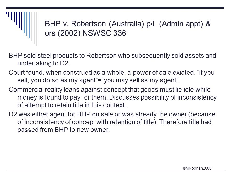 ©MNoonan2008 BHP v. Robertson (Australia) p/L (Admin appt) & ors (2002) NSWSC 336 BHP sold steel products to Robertson who subsequently sold assets an