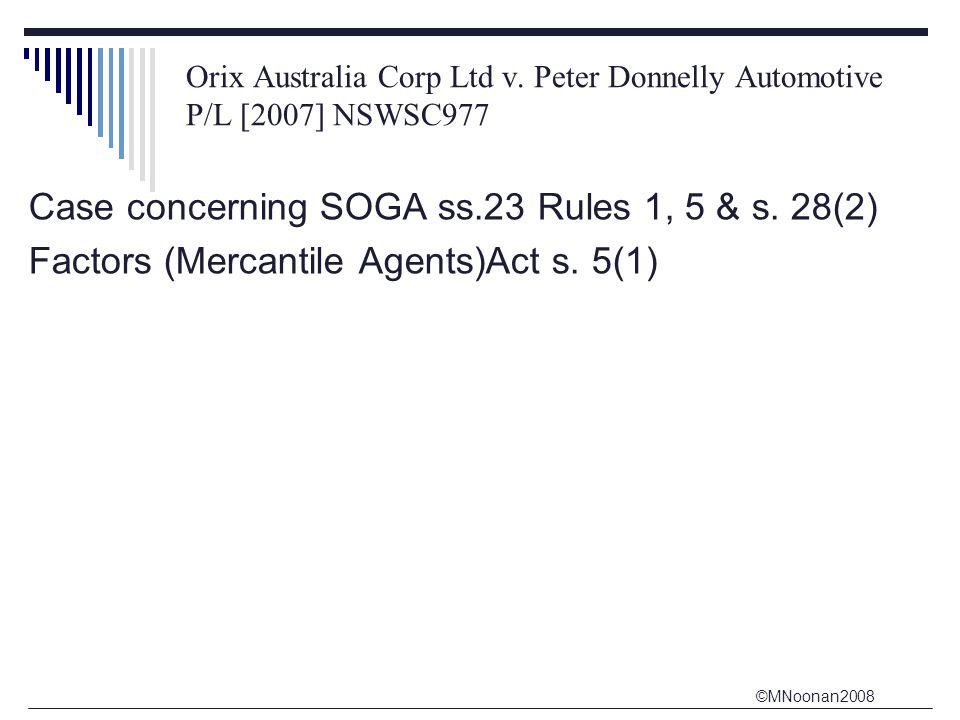 ©MNoonan2008 Orix Australia Corp Ltd v. Peter Donnelly Automotive P/L [2007] NSWSC977 Case concerning SOGA ss.23 Rules 1, 5 & s. 28(2) Factors (Mercan