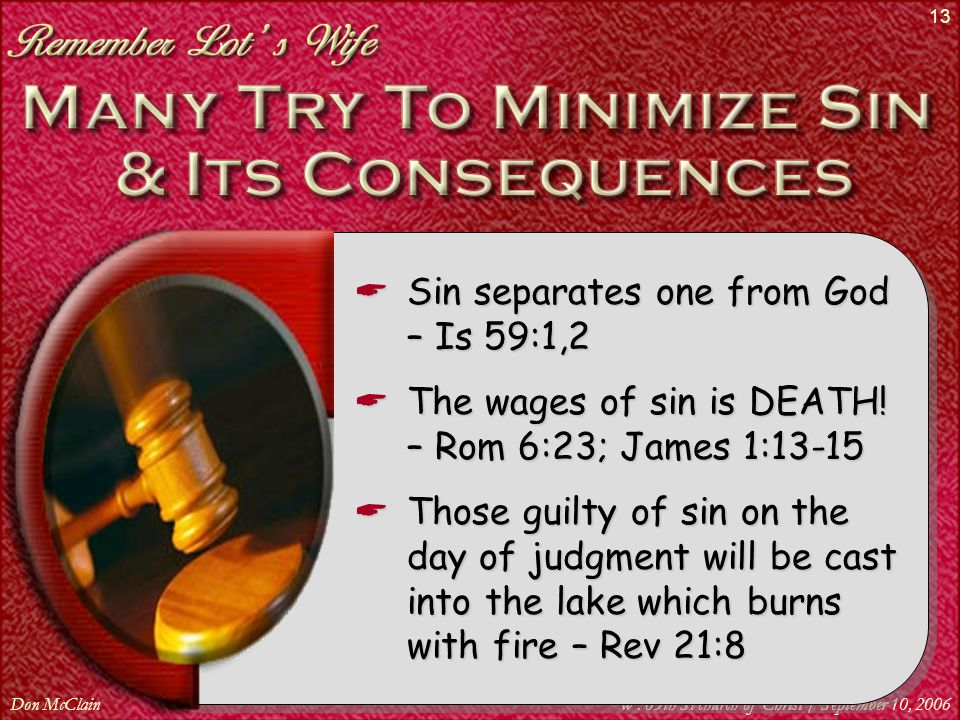 Don McClainW. 65th St church of Christ / September 10, 2006 13  Sin separates one from God – Is 59:1,2  The wages of sin is DEATH! – Rom 6:23; James