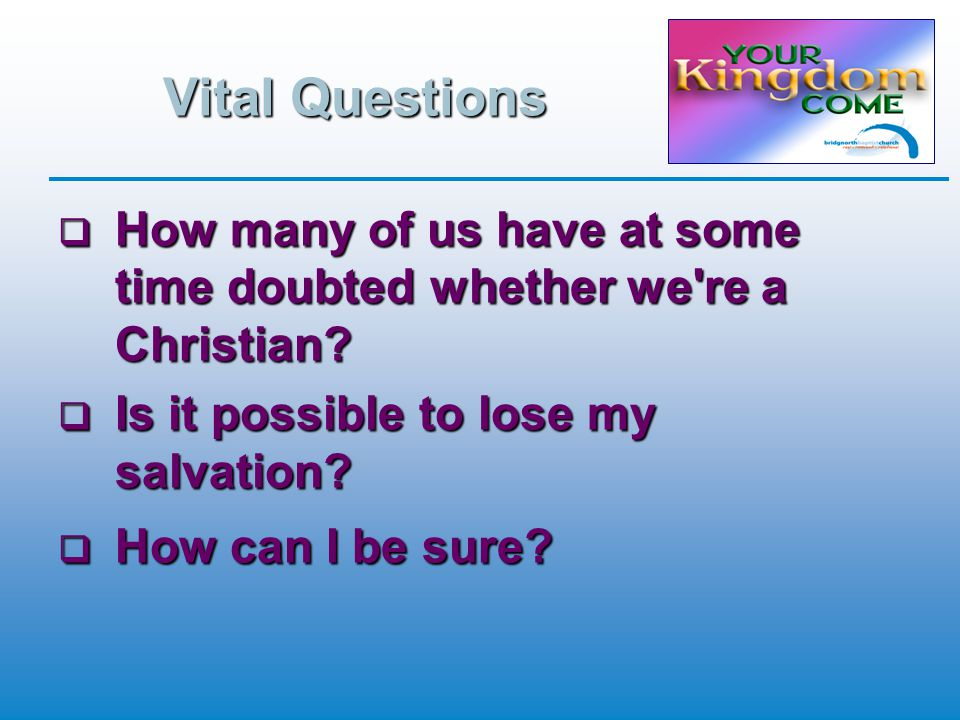 Vital Questions  How many of us have at some time doubted whether we re a Christian.