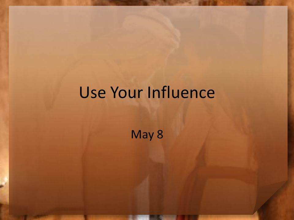 Use Your Influence May 8