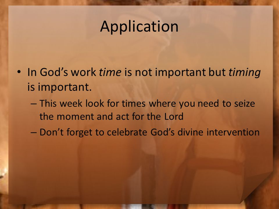 Application In God's work time is not important but timing is important.