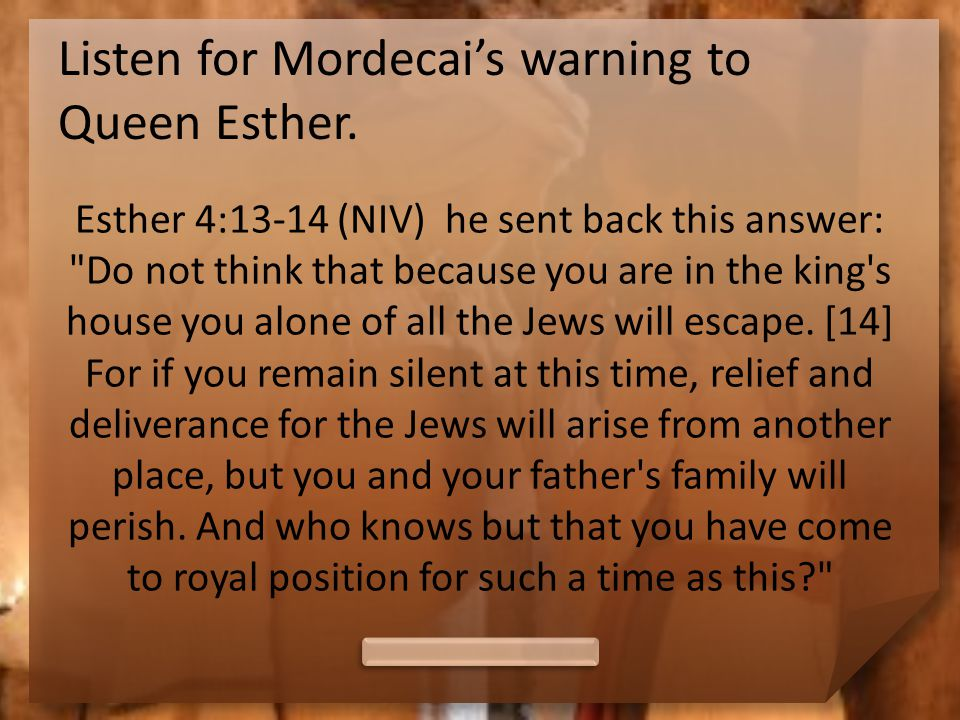 God Gave You Influence The Jews living in this country were in danger of what we today call ethnic cleansing. What warning did Mordecai give to Queen Esther.