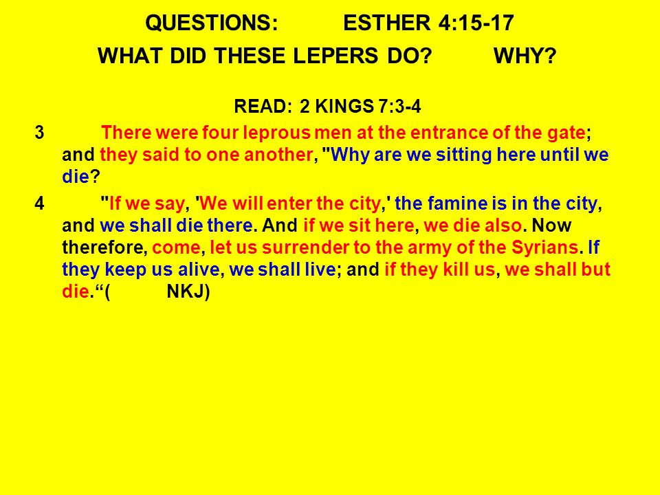 QUESTIONS:ESTHER 4:15-17 WHAT DID THESE LEPERS DO WHY.