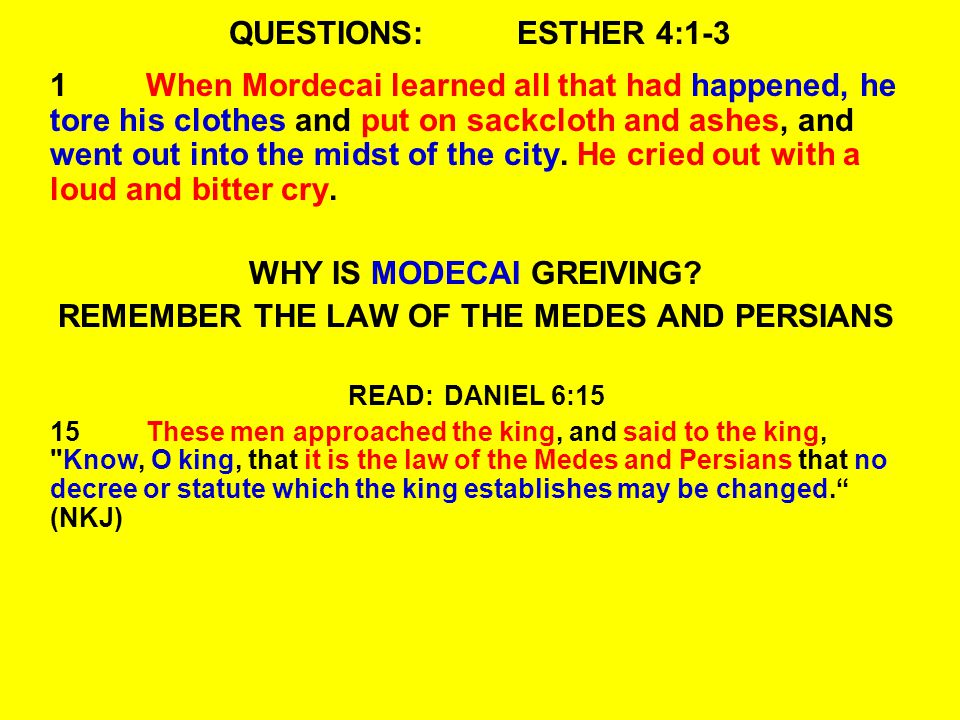 QUESTIONS:ESTHER 4:1-3 1When Mordecai learned all that had happened, he tore his clothes and put on sackcloth and ashes, and went out into the midst of the city.