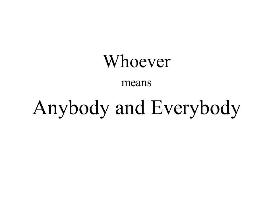 Whoever means Anybody and Everybody