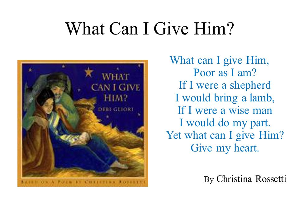 What Can I Give Him.What can I give Him, Poor as I am.