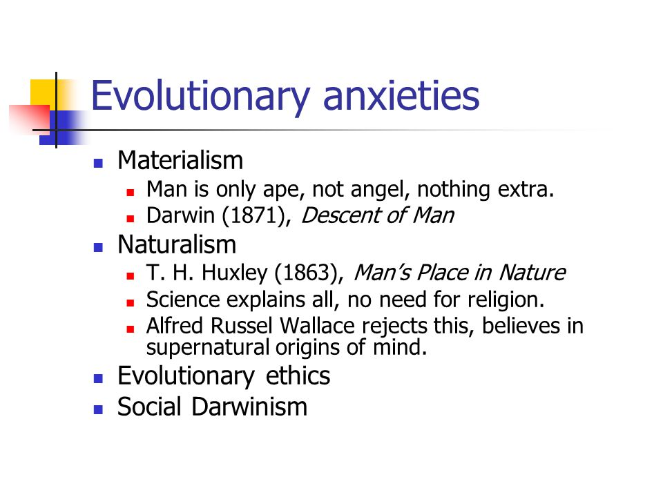 Evolutionary anxieties Materialism Man is only ape, not angel, nothing extra.