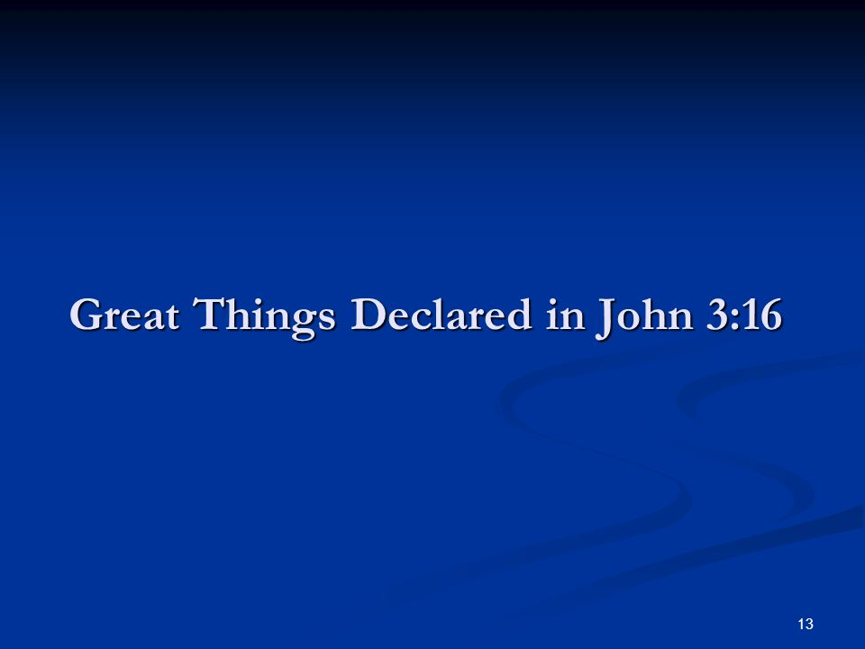 13 Great Things Declared in John 3:16