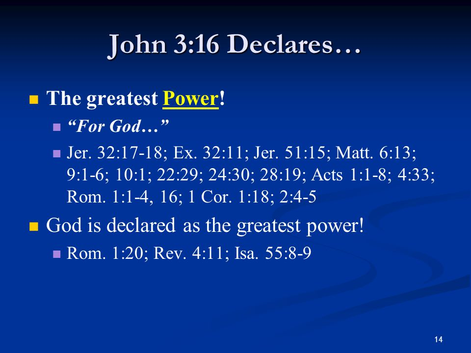 14 John 3:16 Declares… The greatest Power. For God… Jer.