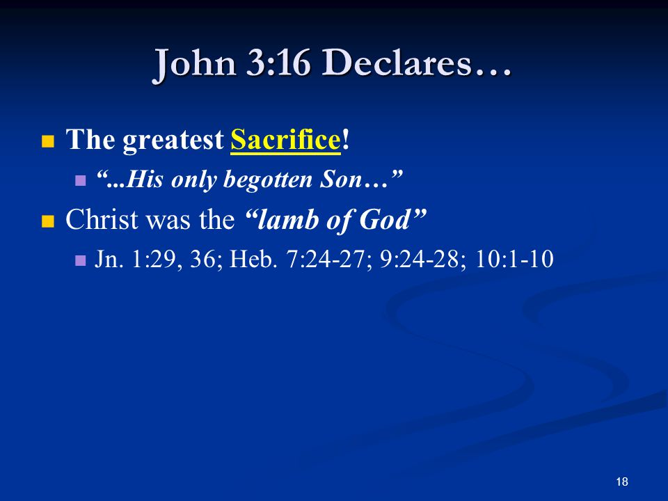 18 John 3:16 Declares… The greatest Sacrifice.