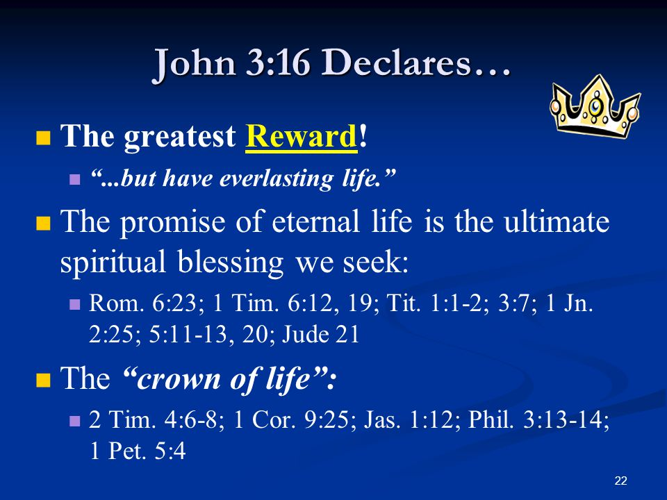 22 John 3:16 Declares… The greatest Reward.