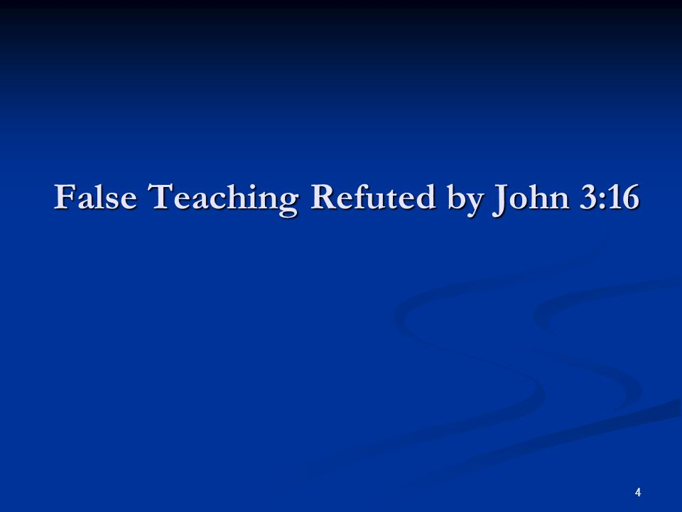 4 False Teaching Refuted by John 3:16
