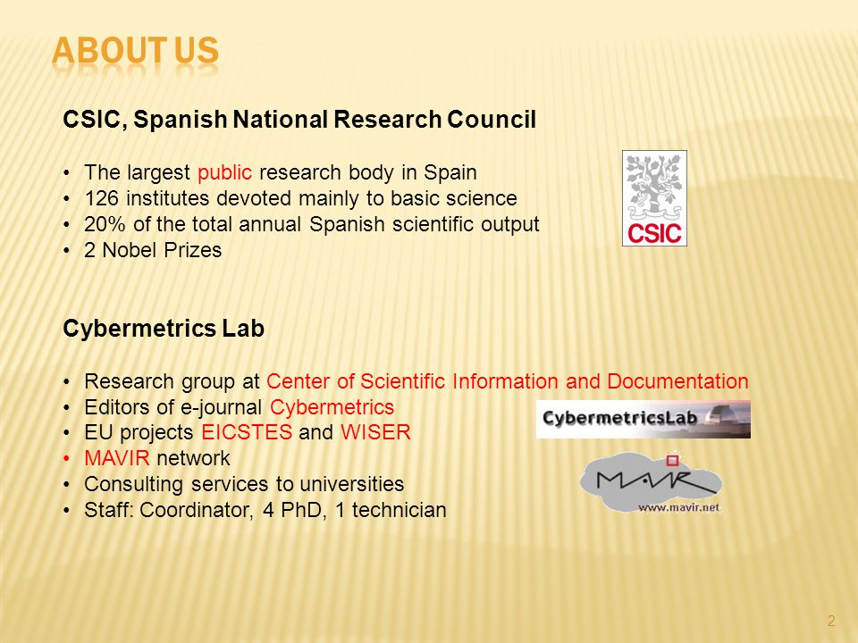 2 CSIC, Spanish National Research Council The largest public research body in Spain 126 institutes devoted mainly to basic science 20% of the total annual Spanish scientific output 2 Nobel Prizes Cybermetrics Lab Research group at Center of Scientific Information and Documentation Editors of e-journal Cybermetrics EU projects EICSTES and WISER MAVIR network Consulting services to universities Staff: Coordinator, 4 PhD, 1 technician