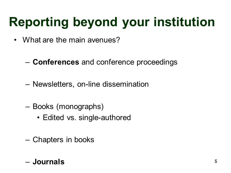 5 Reporting beyond your institution What are the main avenues? –Conferences and conference proceedings –Newsletters, on-line dissemination –Books (mon