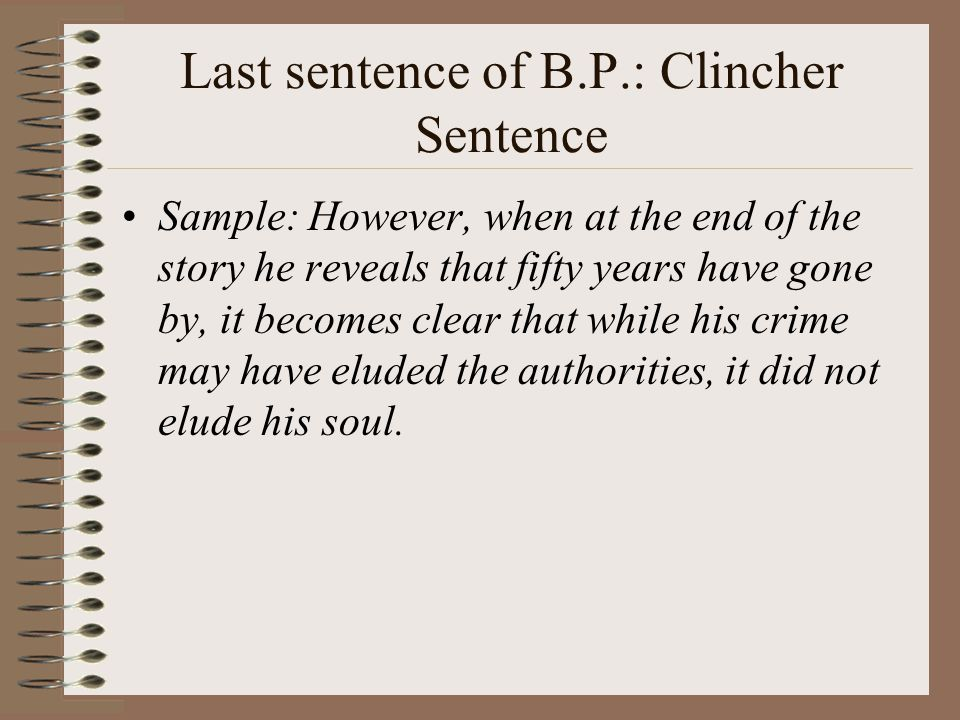 Last sentence of B.P.: Clincher Sentence Sample: However, when at the end of the story he reveals that fifty years have gone by, it becomes clear that