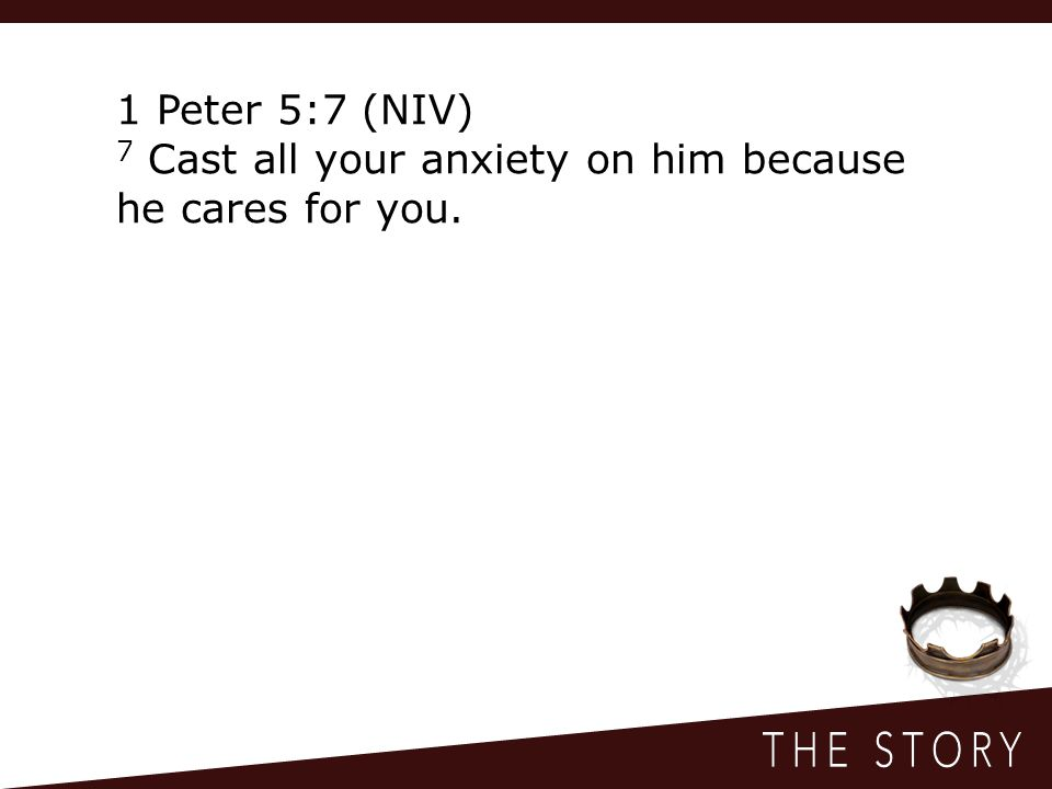 1 Peter 5:7 (NIV) 7 Cast all your anxiety on him because he cares for you.