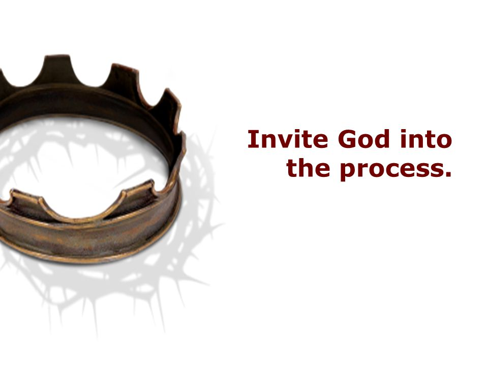 Invite God into the process.