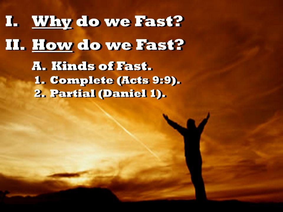 I.Why do we Fast. II.How do we Fast. A. Kinds of Fast.