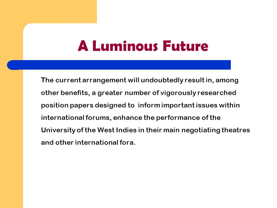 A Luminous Future The current arrangement will undoubtedly result in, among other benefits, a greater number of vigorously researched position papers