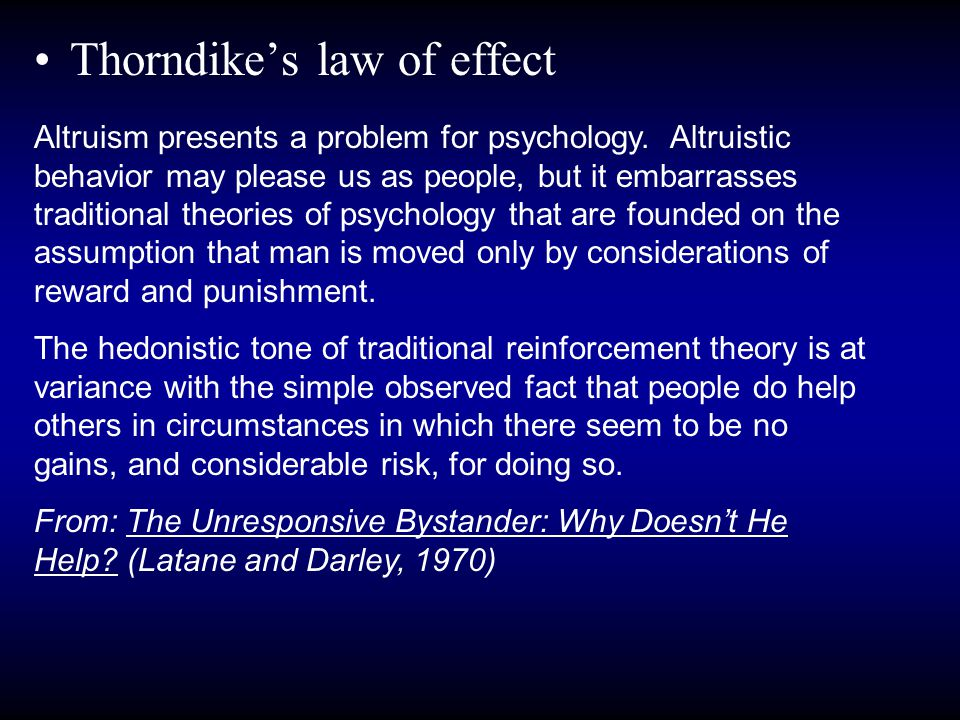 Thorndike's law of effect Altruism presents a problem for psychology.