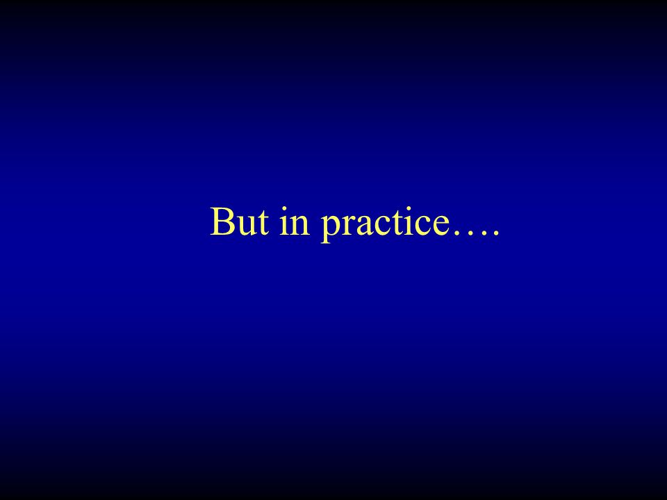 But in practice….