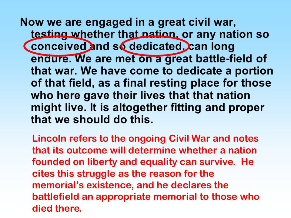 Now we are engaged in a great civil war, testing whether that nation, or any nation so conceived and so dedicated, can long endure. We are met on a gr