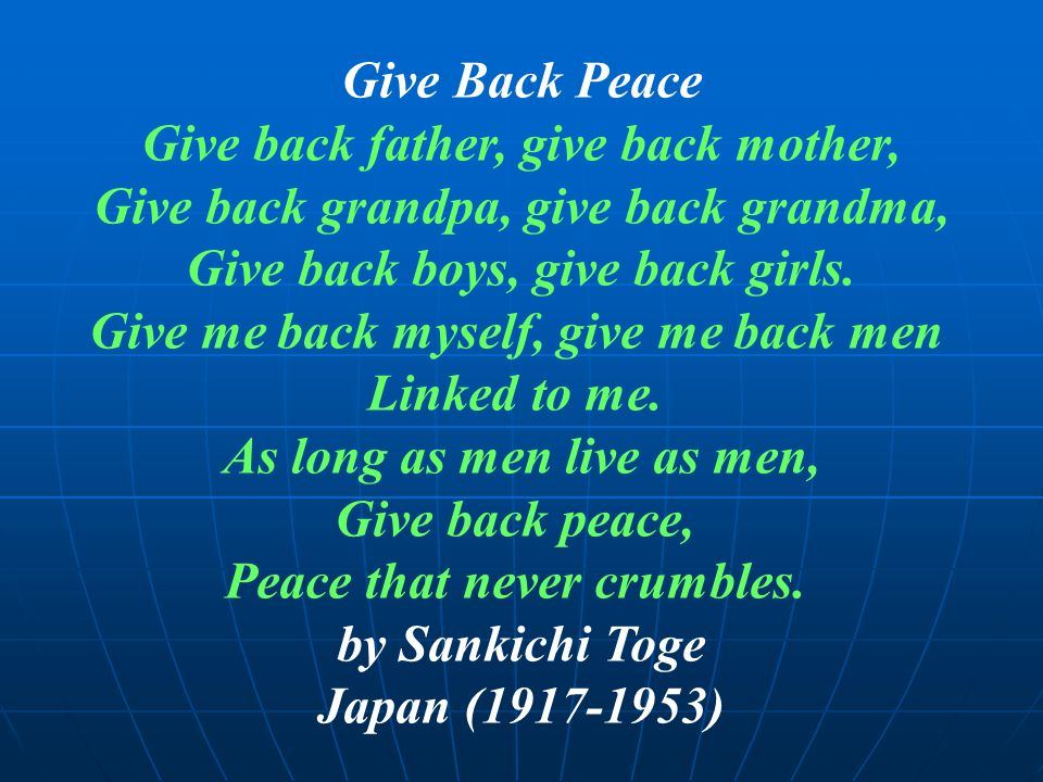 Give Back Peace Give back father, give back mother, Give back grandpa, give back grandma, Give back boys, give back girls. Give me back myself, give m