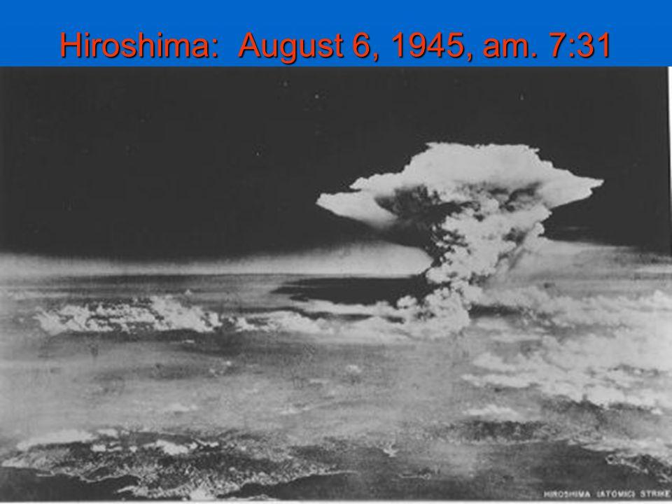 Hiroshima: August 6, 1945, am. 7:31