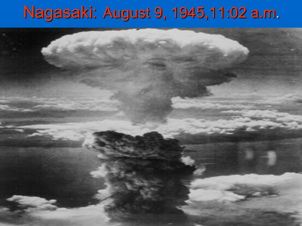 Nagasaki: August 9, 1945,11:02 a.m.
