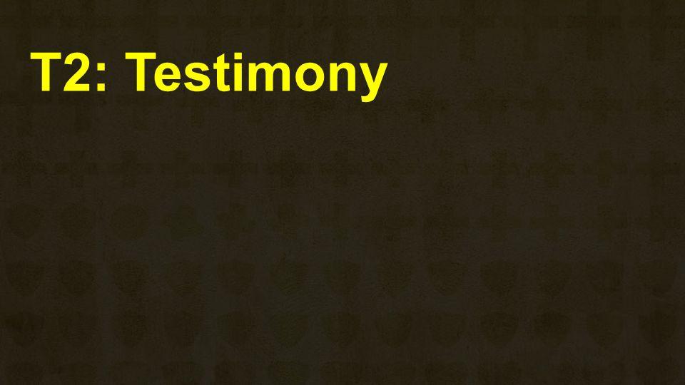 T2: Testimony