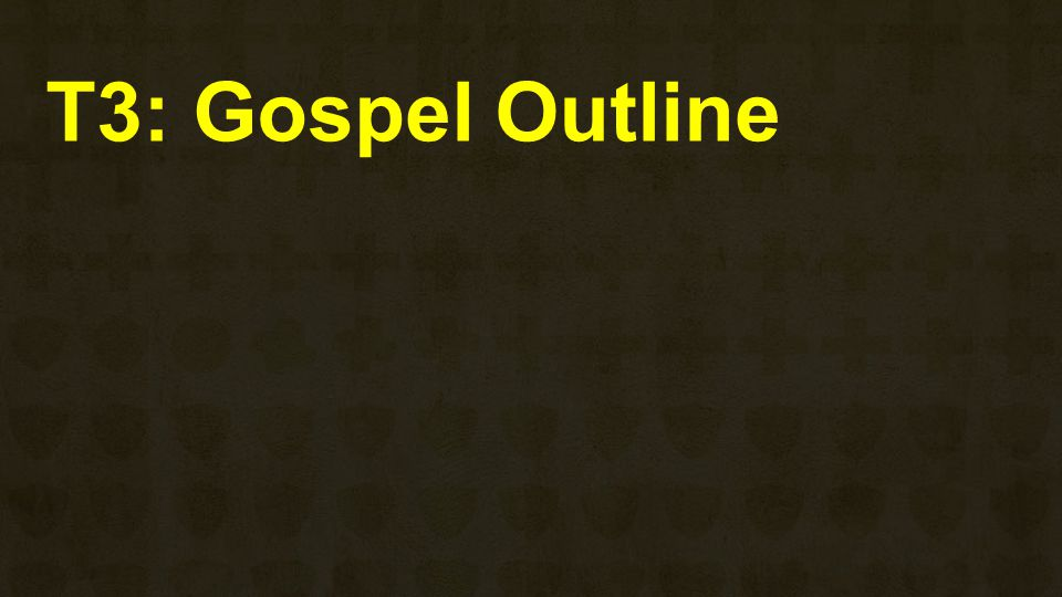 T3: Gospel Outline