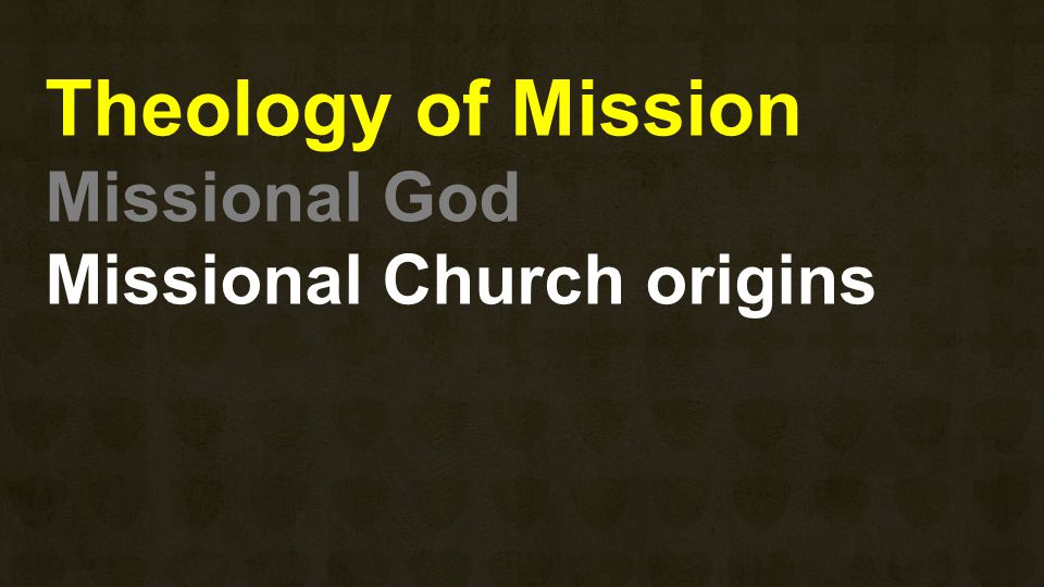 Theology of Mission Missional God Missional Church origins