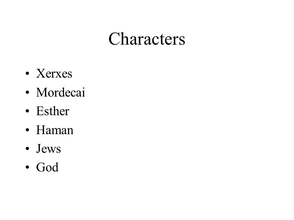 Characters Xerxes Mordecai Esther Haman Jews God