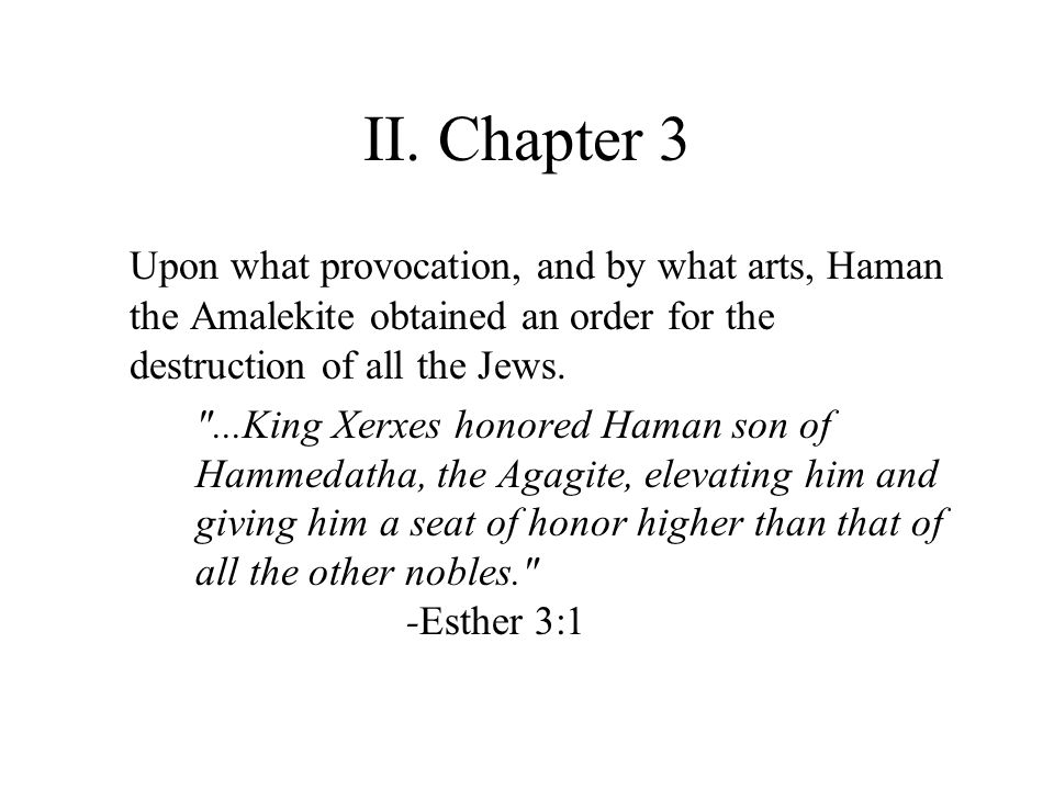 II. Chapter 3 Upon what provocation, and by what arts, Haman the Amalekite obtained an order for the destruction of all the Jews.