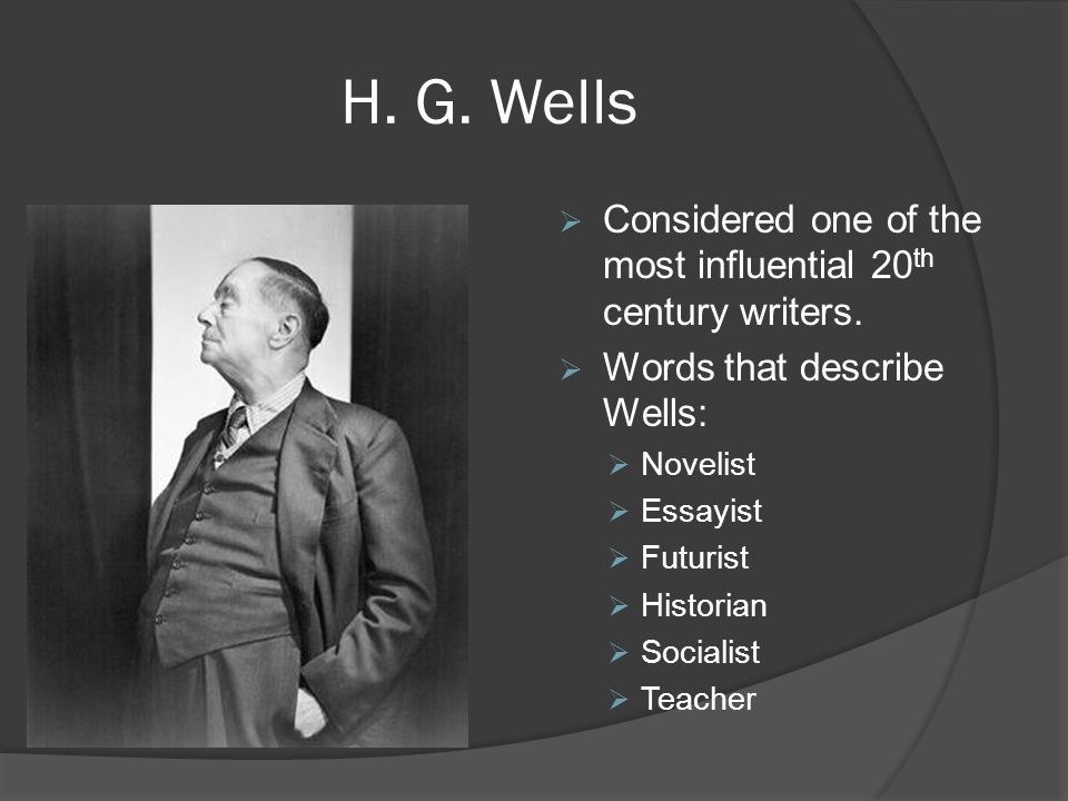 H. G. Wells  Considered one of the most influential 20 th century writers.