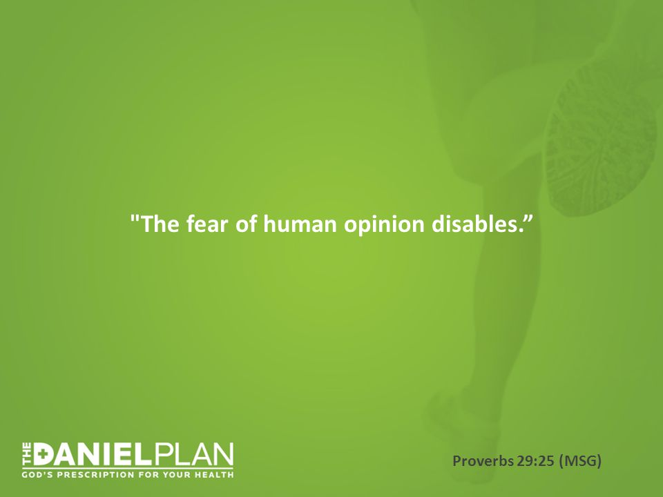 The fear of human opinion disables. Proverbs 29:25 (MSG)
