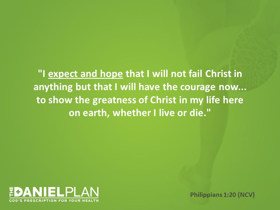 I expect and hope that I will not fail Christ in anything but that I will have the courage now...