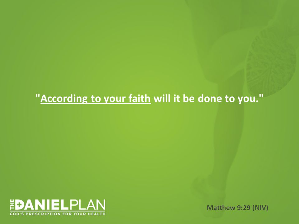 According to your faith will it be done to you. Matthew 9:29 (NIV)