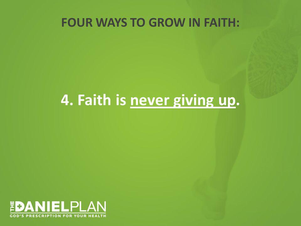 FOUR WAYS TO GROW IN FAITH: 4. Faith is never giving up.