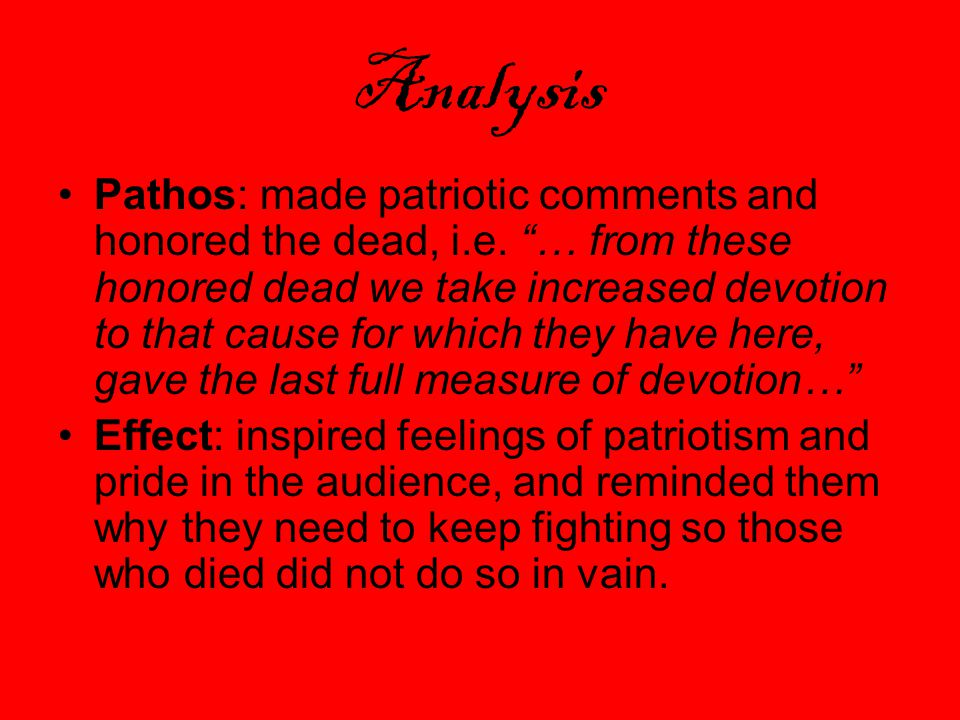 Analysis Pathos: made patriotic comments and honored the dead, i.e.