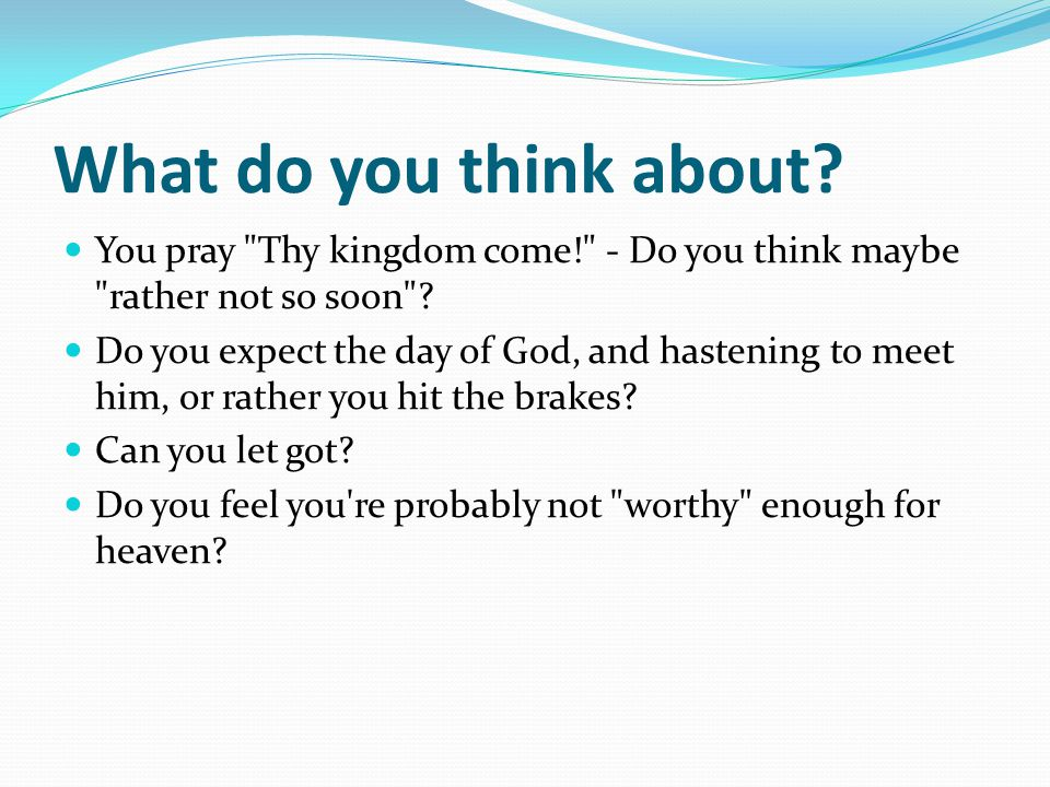What do you think about? You pray