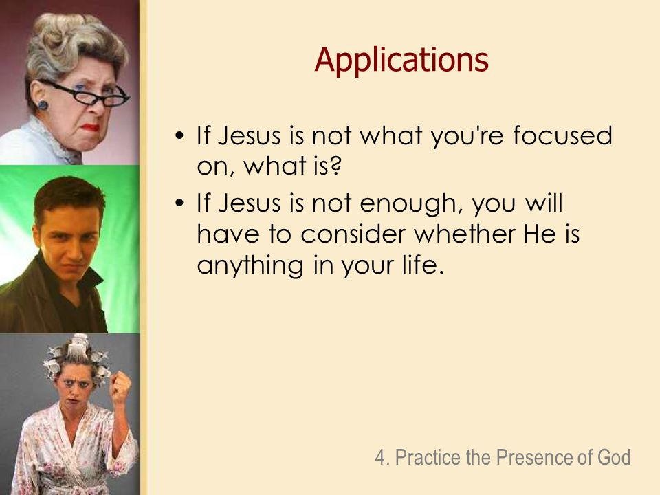 Applications If Jesus is not what you re focused on, what is.